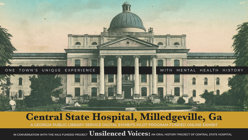 Exhibit logo depicting the Center Building, the main administrative building at Central State Hospital, built in 1855 and completed in 1858.  Exhibit title: Central State Hospital, a Georgia Public Library Service Pilot Program-funded Online Exhibit Exhibit Byline: One Town's Unique Experience with Mental Heath History In conversation with the IMLS-funded project Unsilenced Voices: An Oral History Project of Central State Hospital